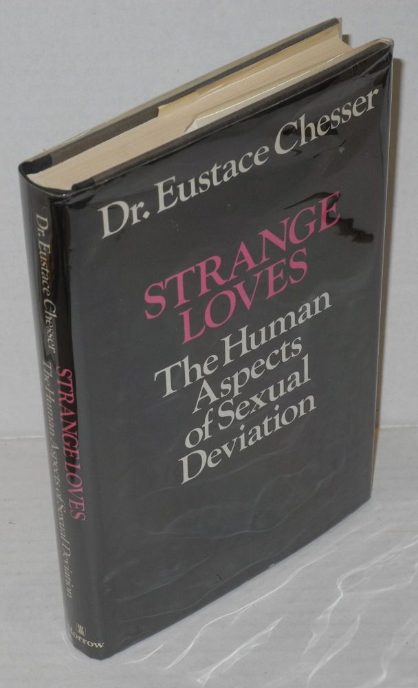 Strange loves; the human aspects of sexual deviation. Eustace Chesser.