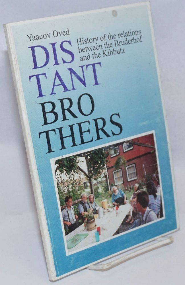 Distant brothers, history of the relations between the Bruderhof and the Kibbutz. Yaacov Oved.