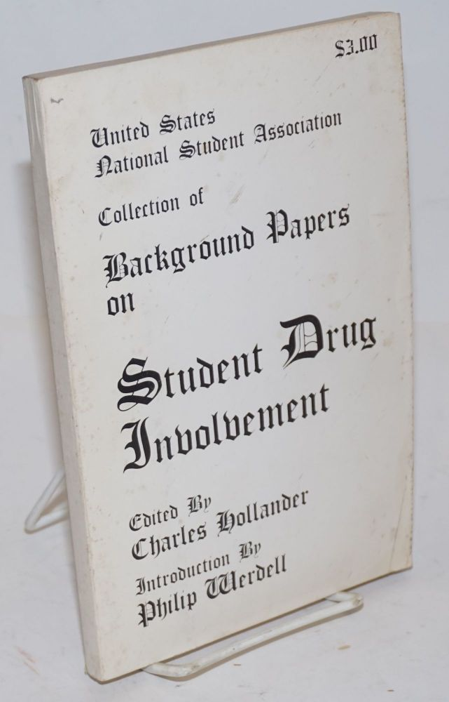 United States National Student Association Collection of Background Papers on Student Drug Involvement. Charles Hollander.