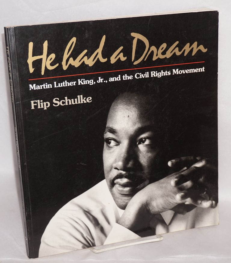 He had a dream; Martin Luther King, Jr., and the civil rights movement. Flip Schulke.