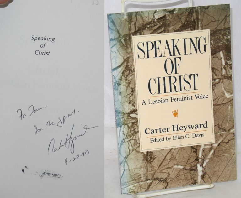 Speaking of Christ; a lesbian feminist voice. Carter Heyward, , Ellen C. Davis.