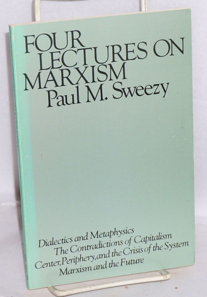 Four lectures on Marxism. Paul M. Sweezy.
