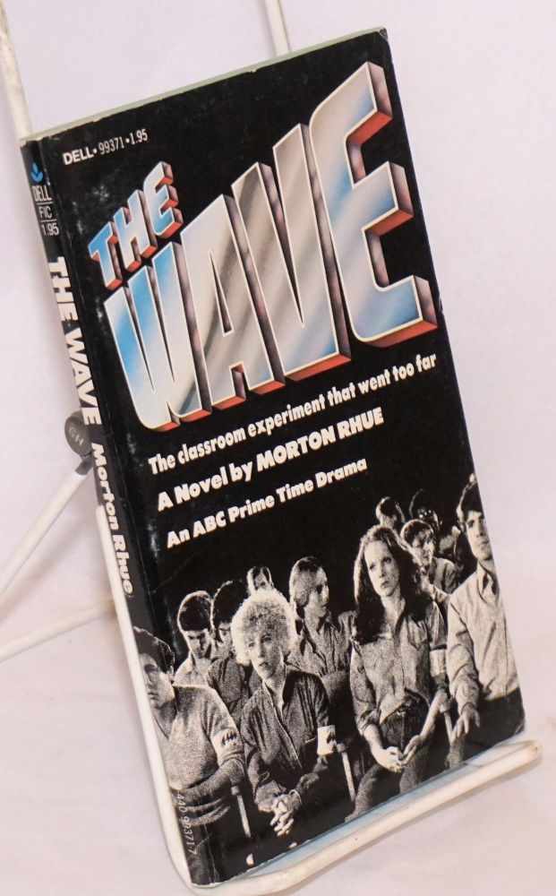 The wave; the classroom experiment that went too far [subtitle from cover]. Morton Rhue.