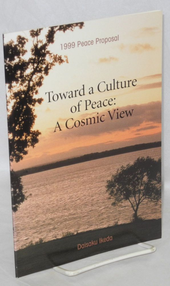 Toward a culture of peace: a cosmic view. 1999 peace proposal. Daisaku Ikeda.
