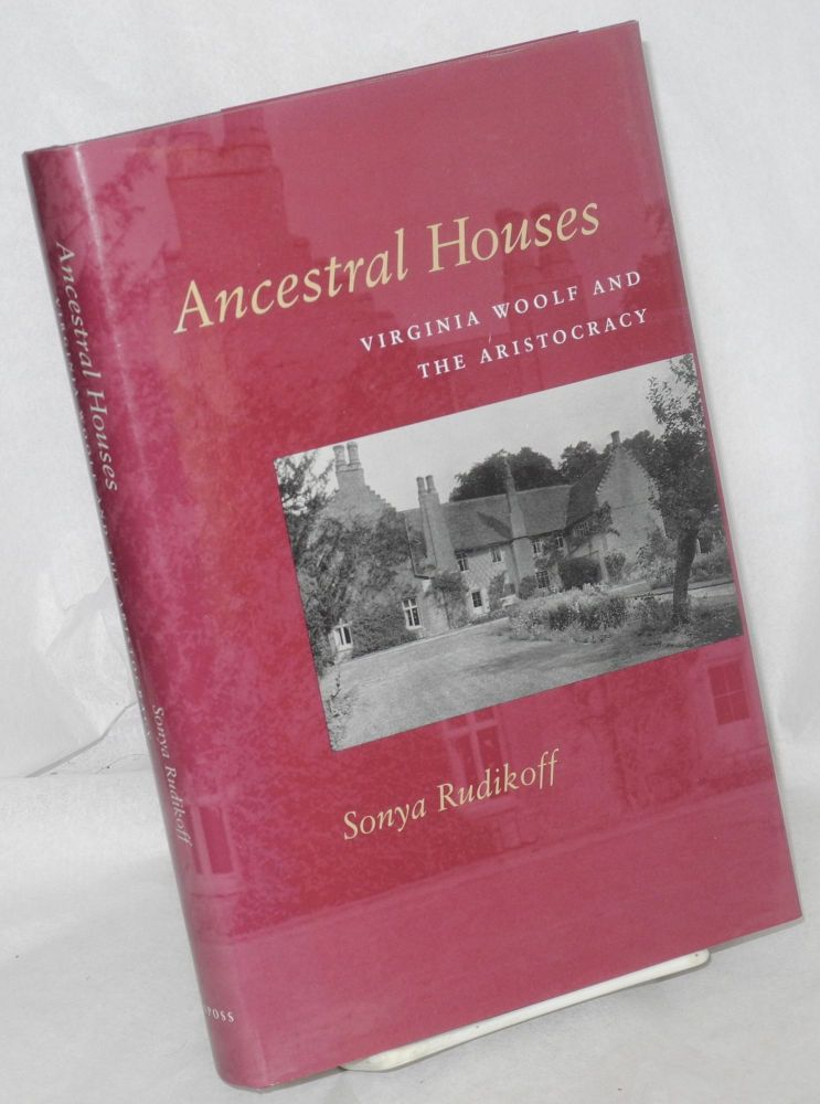 The Ancestral houses; Virginia Woolf and the aristocracy. Sonya Rudikoff.