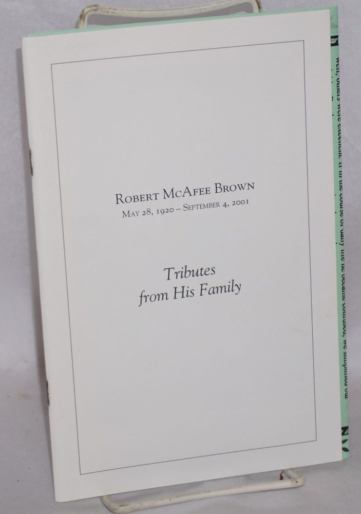 Tributes from his family. Robert McAfee Brown, May 28, 1920 - September 4, 2001. Robert McAfee Brown.
