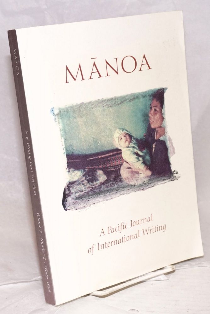 Manoa; a Pacific journal of International writing; volume 7, number 2, Winter 1995; special feature: new writing from Viet Nam. Frank Stewart, Nguyen Duy Ho Chi Minh, Vu Cao.
