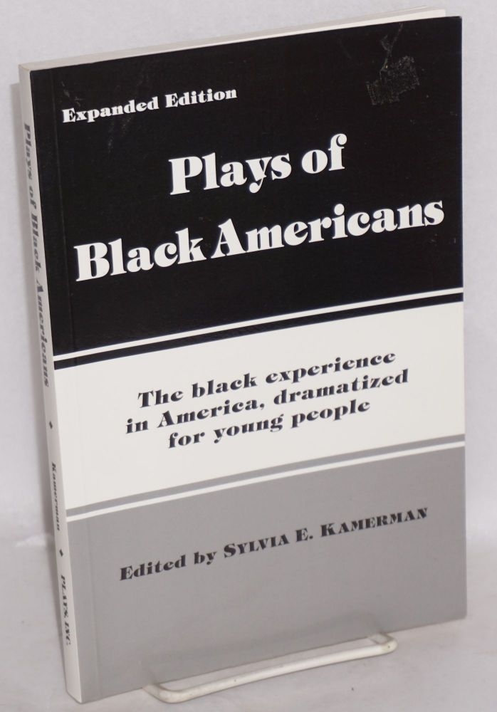 Plays of Black Americans;; the black experience in America, dramatized for young people; expanded edition. Sylvia E. Kamerman, , Craig Sodaro, Noel McQueen, Mildred Hark, Mary Satchell.