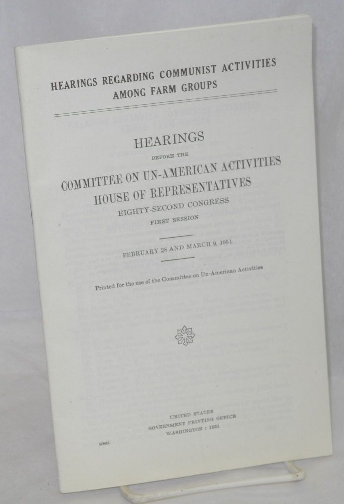 Hearings regarding Communist activities among farm groups. Hearings before the Committee on Un-American Activities, House of Representatives, Eighty-Second Congress, first session. February 28 and March 9, 1951. House Committee on Un-American Activities United States Congress.