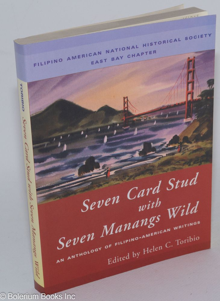 Seven Card Stud With Seven Manangs Wild: An Anthology of Filipino-American Writings. Helen C. Toribio, ed.