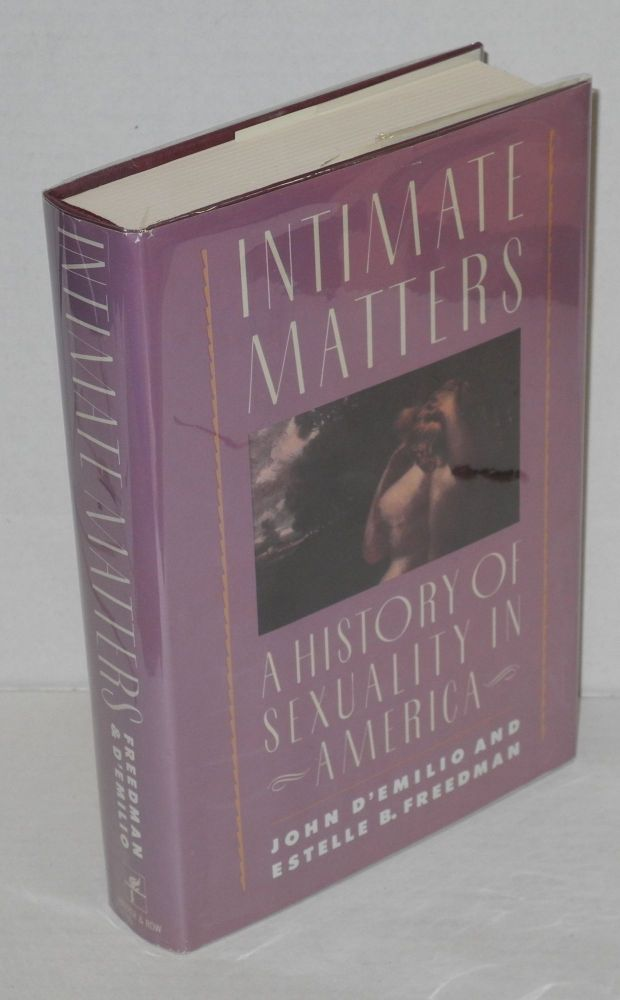 Intimate matters; a history of sexuality in America. John d'Emilio, Estelle B. Freedman.