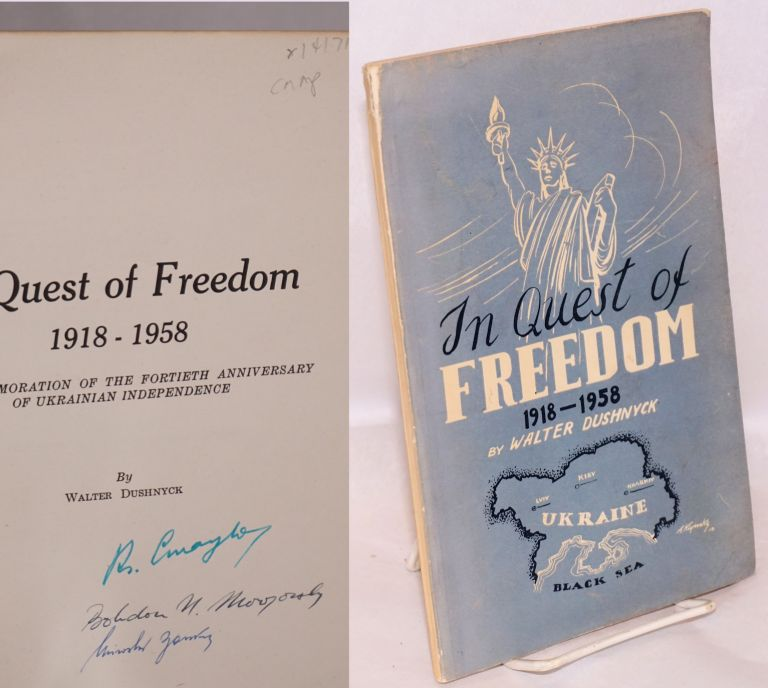 In Quest of Freedom 1918-1958: In Commemoration of the Fortieth Anniversary of Ukrainian Independence. Walter Dushnyck.