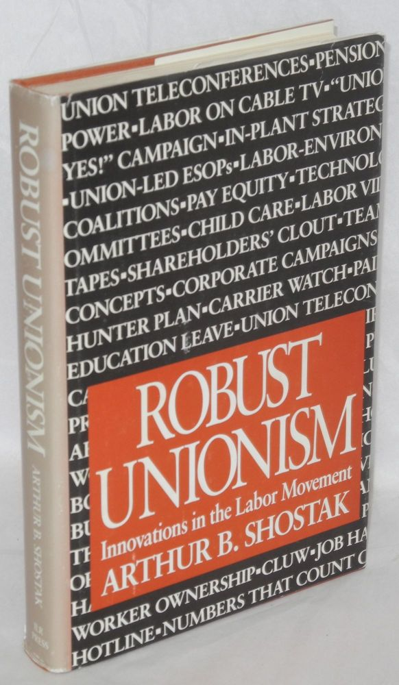 Robust unions; innovations in the labor movement. Arthur B. Shostak.