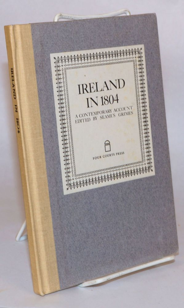 Ireland in 1804 [originally published as Journal of a Tour in Ireland etc.etc. performed in August 1804, published in 1806]. Anonymous, Seamus Grimes.