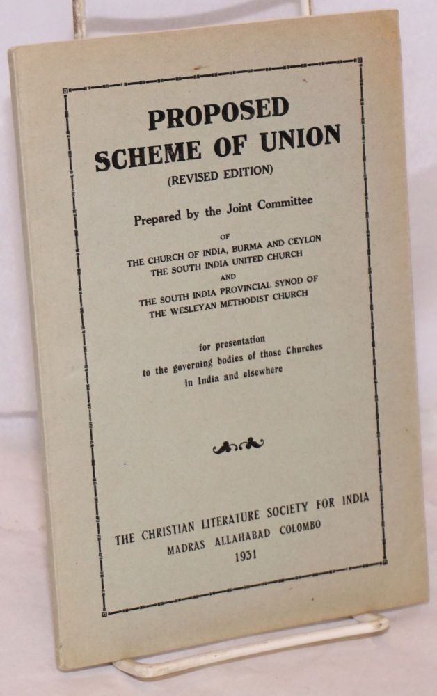 Proposed scheme of union. (Revised edition). Burma Joint Committee of the Church of India, the South India United Church Ceylon, the South India Provincial Synod of the Methodist Church.