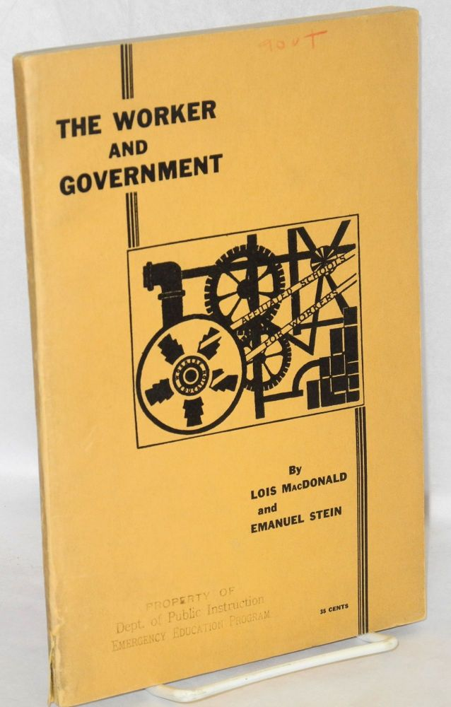 The worker and government. Lois MacDonald, Emanuel Stein.