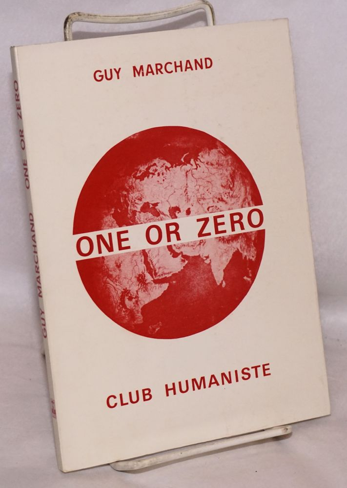 One Or Zero. The World Will Be Mundialist Or Will Be No Longer. Guy Marchand.