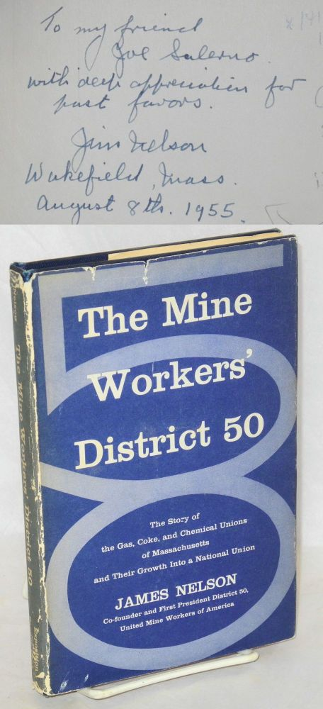 The Mine Workers' District 50; the story of the gas, coke, and chemical unions of Massachusetts and their growth into a national union. James Nelson.