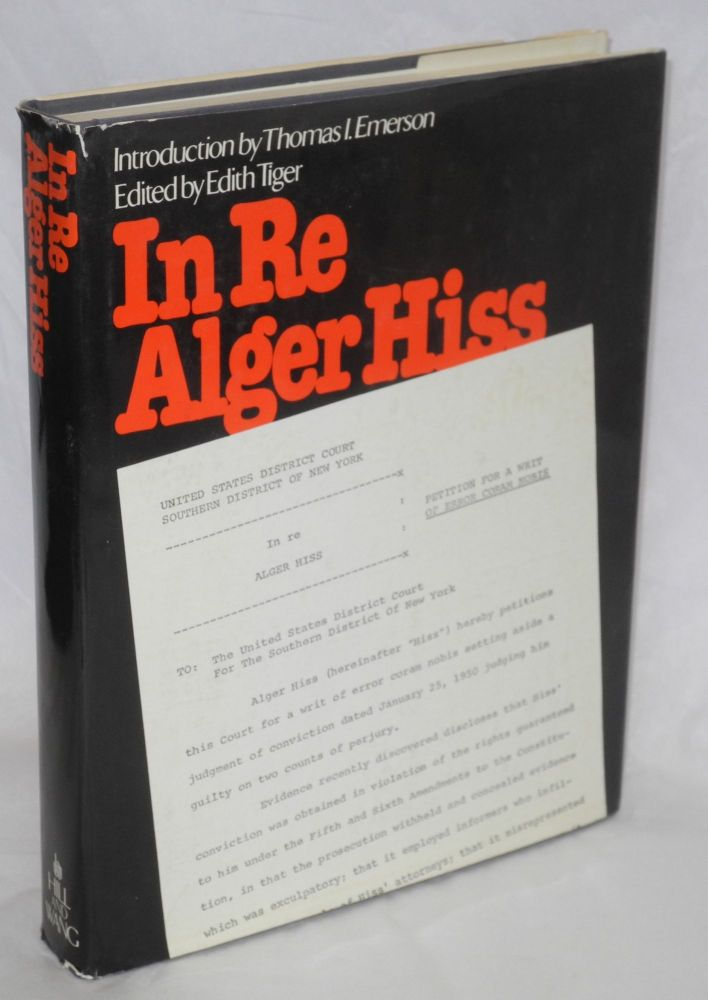 In Re Alger Hiss; petition for a Writ of Error Coram Nobis. Edited by Edith Tiger, introduction by Thomas I. Emerson. Edith Tiger.