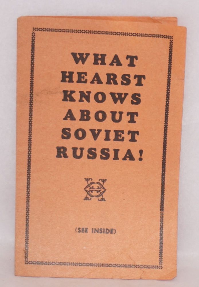 What Hearst knows about Soviet Russia!