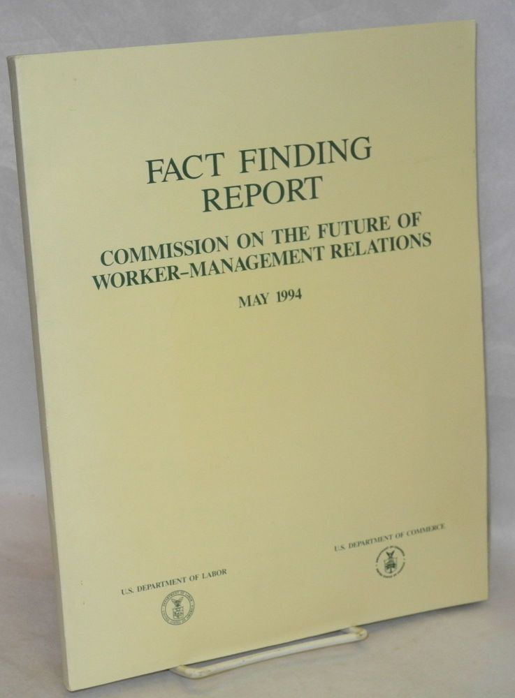 Fact finding report, May, 1994. John Thomas Dunlap, United States. Commission on the Future of Worker-Management Relations.