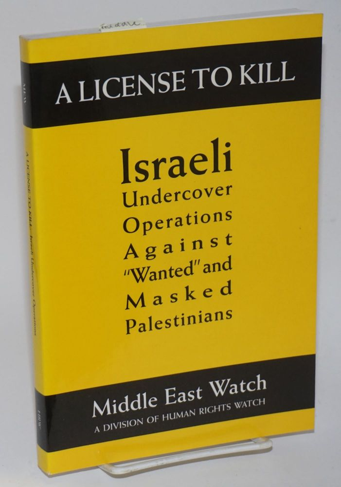 A license to kill, Israeli operations against 'wanted' and masked Palestinians. Middle East Watch.