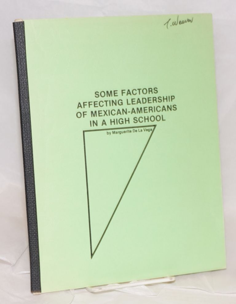Some factors affecting leadership of Mexican-Americans in a high school a project. Marguerite de la Vega.
