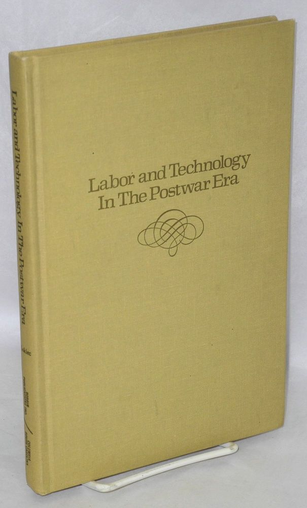 Labor and technology in the postwar era. Mitchell Lokiec.