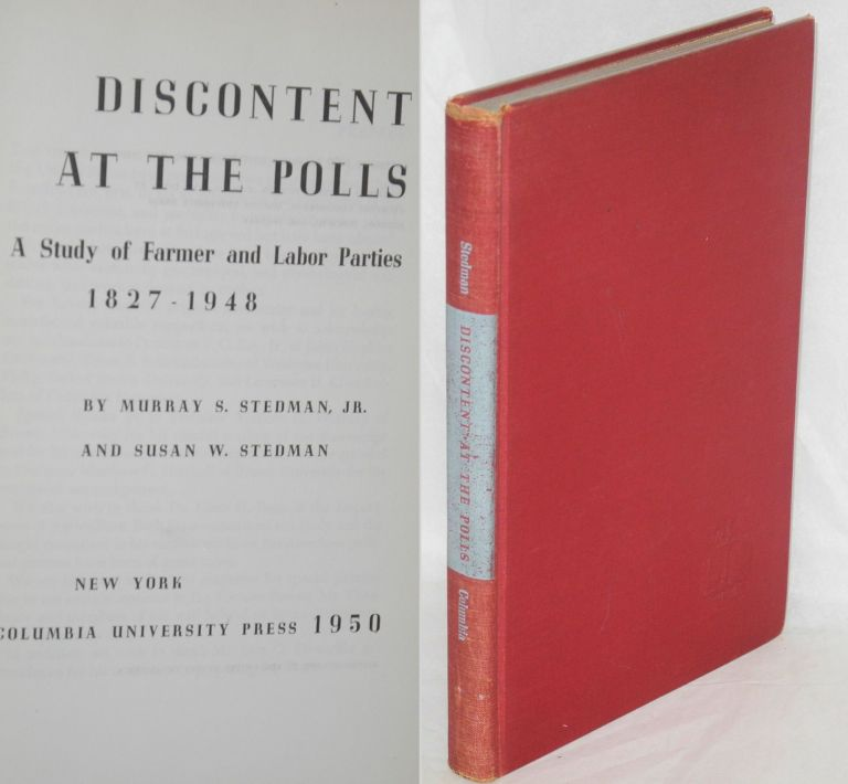 Discontent at the polls; a study of Farmer and Labor Parties, 1827-1948. Murray S. Stedman, Jr., Susan W. Stedman.