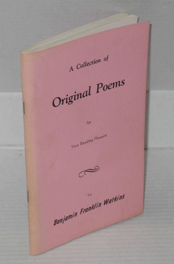 A collection of original poems for your reading pleasure. Benjamin Franklin Watkins.