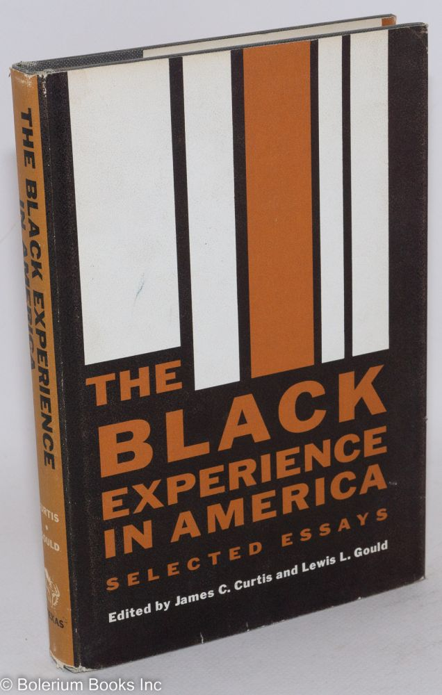 The Black experience in America selected essays. James C. Curtis, Lewis L. Gould.