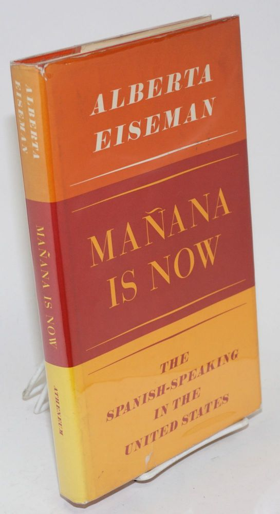 Mañana is now; the Spanish-speaking in the United States, illustrated with photographs. Alberta Eiseman.