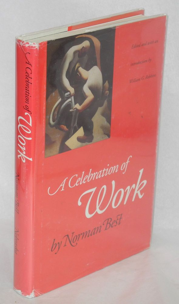 A celebration of work. Edited and with an introduction by William G. Robbins. Norman E. Best.
