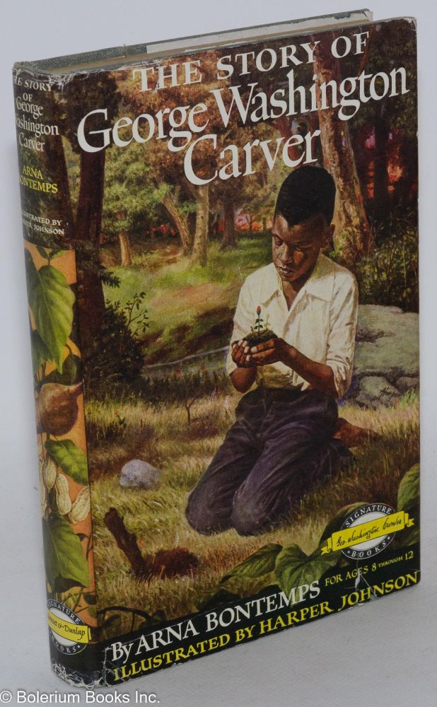 The story of George Washington Carver. Illustrated by Harper Johnson. Arna Bontemps.