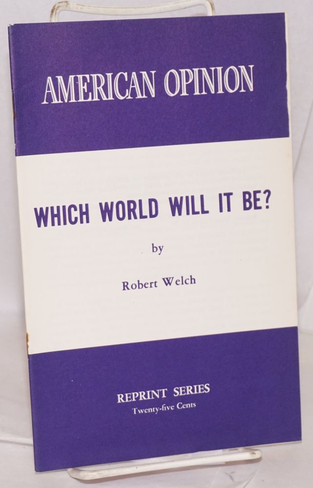Which world will it be? Robert Welch.