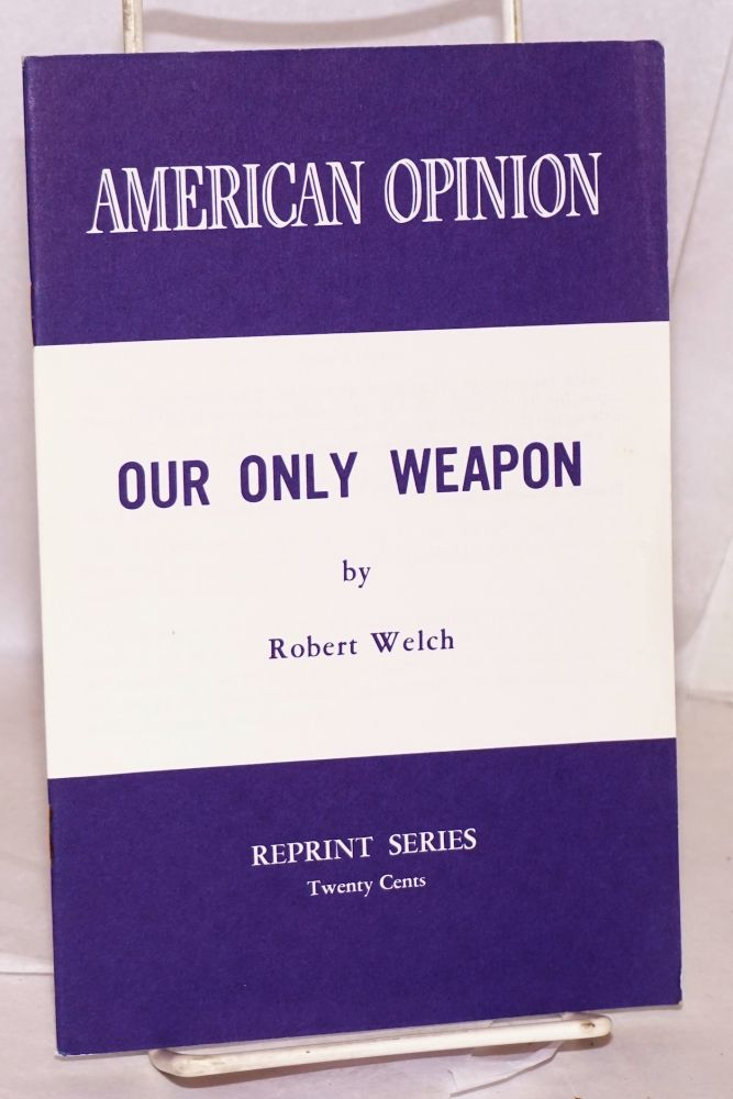 Our only weapon. Robert Welch.