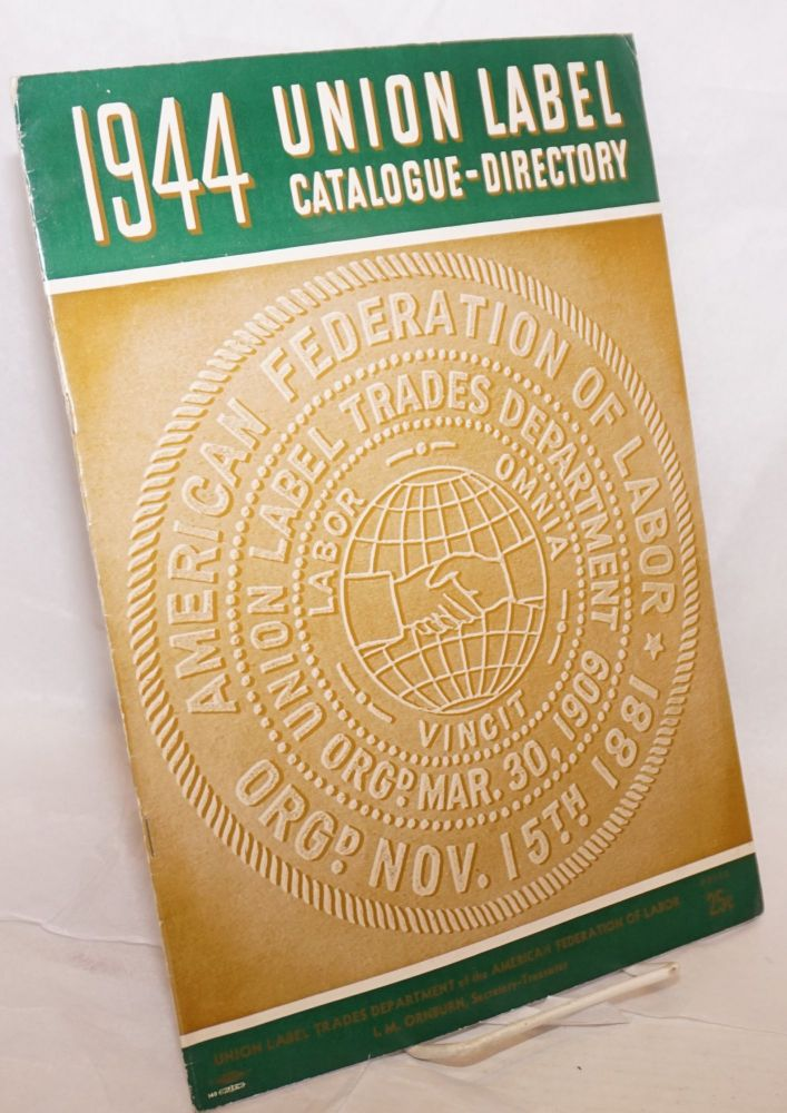Union label catalogue-directory, 1944. Union Label Trades Department American Federation of Labor.