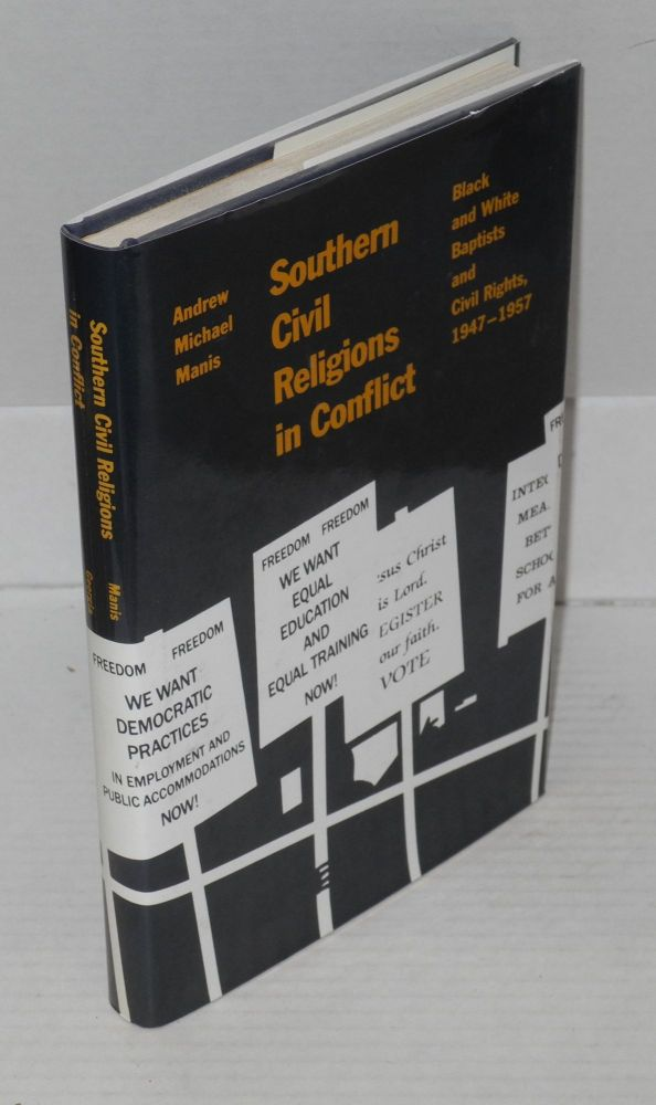 Southern civil religions in conflict; black and white Baptists and civil rights, 1947-1957. Andrew Michael Manis.