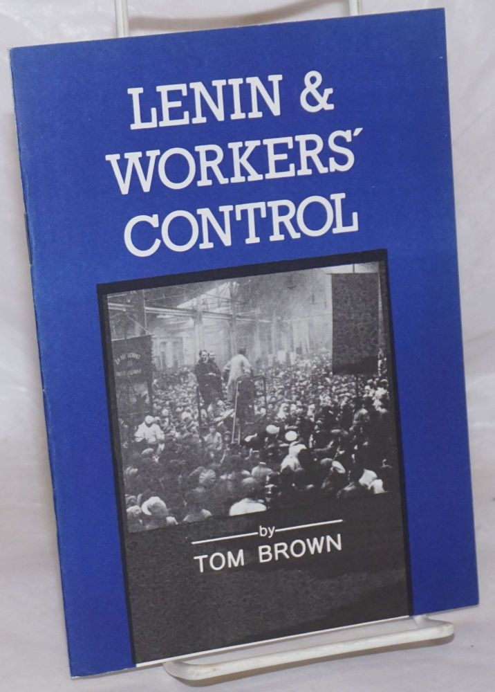 Lenin and workers' control. Tom Brown.