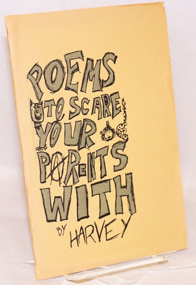 Poems to scare your parents with. Harvey.
