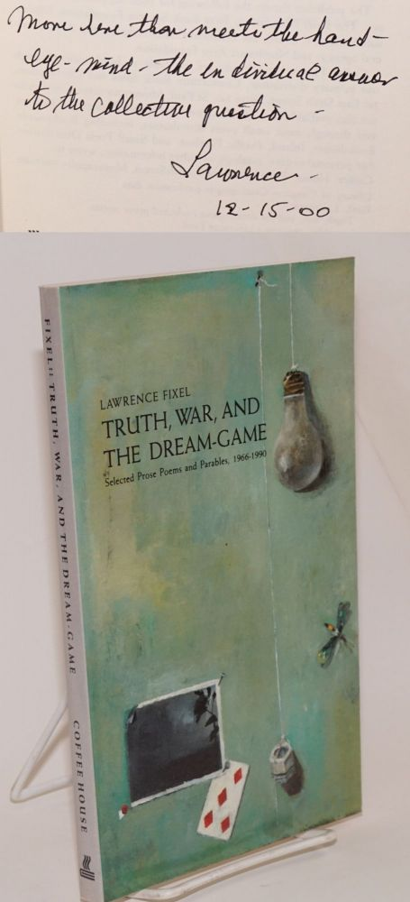 Truth, War, and the Dream-game; selected prose poems and parables, 1966 - 1990. Lawrence Fixel.