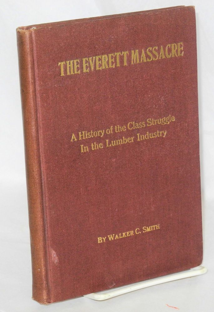 The Everett massacre; a history of the class struggle in the lumber industry. Walker C. Smith.