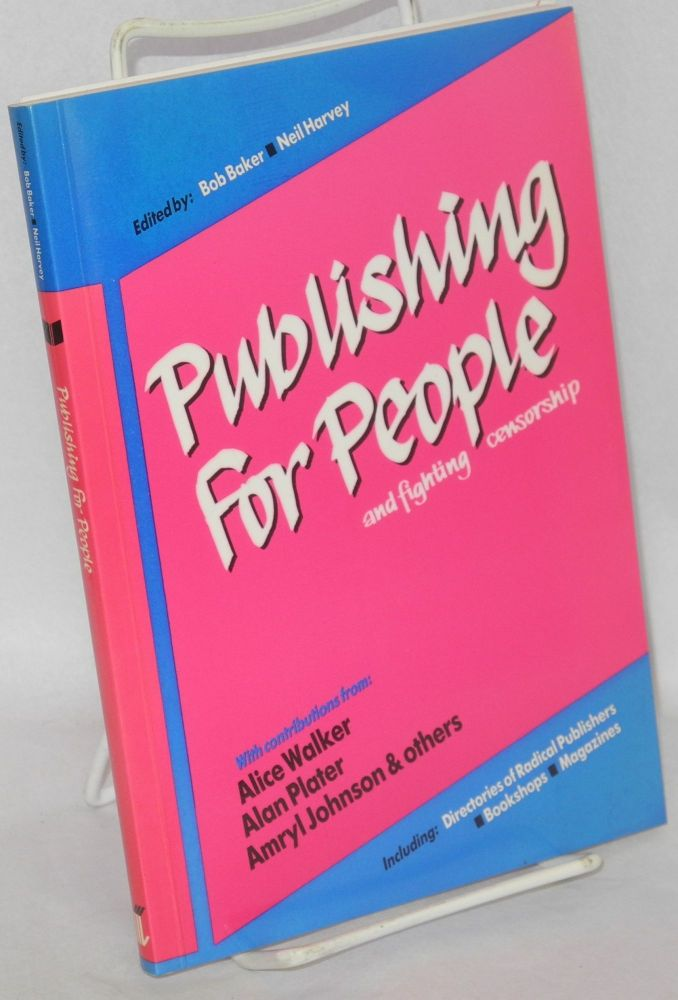 Publishing for People and Fighting Censorship. Bob Baker, eds Neil Harvey.