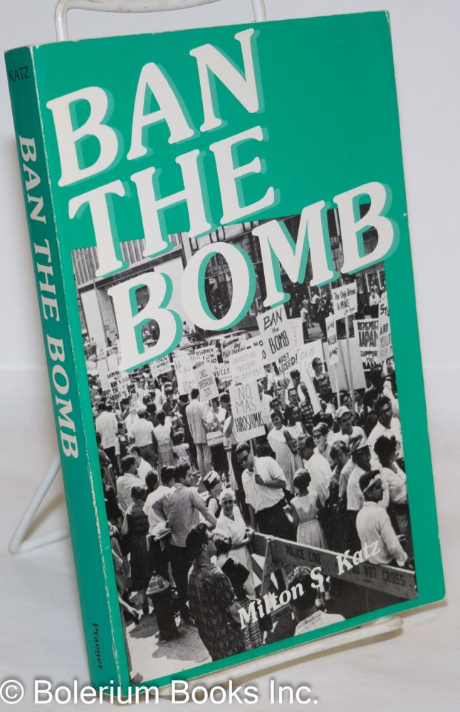Ban the Bomb: A History of SANE, The Committee for a Sane Nuclear Policy, 1957-1985. Milton S. Katz.
