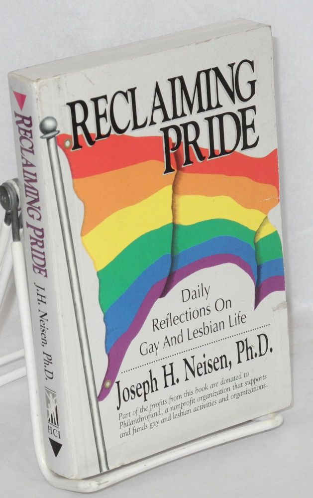 Reclaiming pride, daily reflections on gay and lesbian life. Joseph H. Neisen, Ph D.