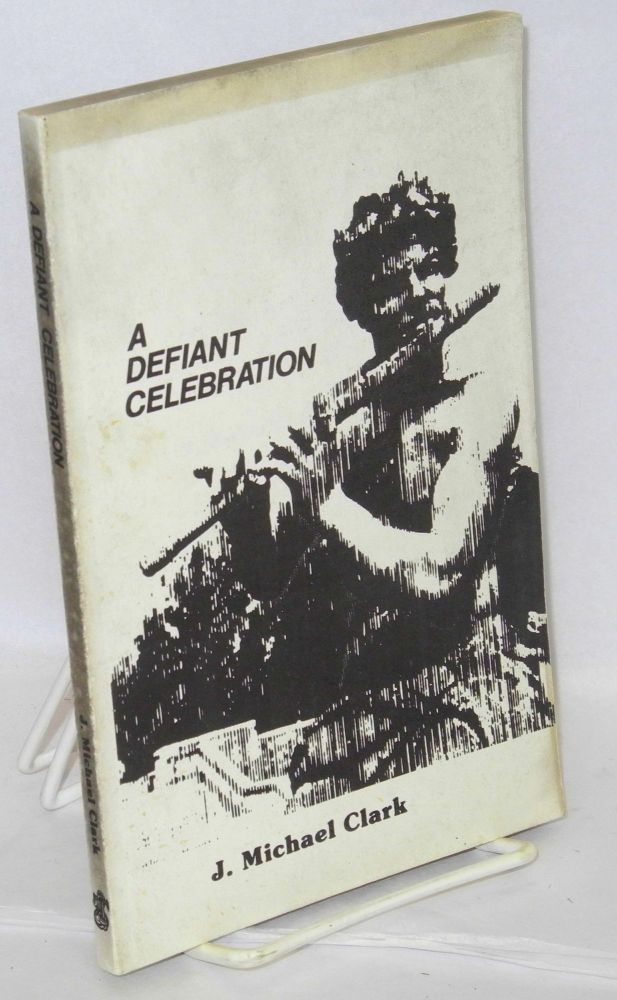 A defiant celebration: theological ethics & gay sexuality. J. Michael Clark.