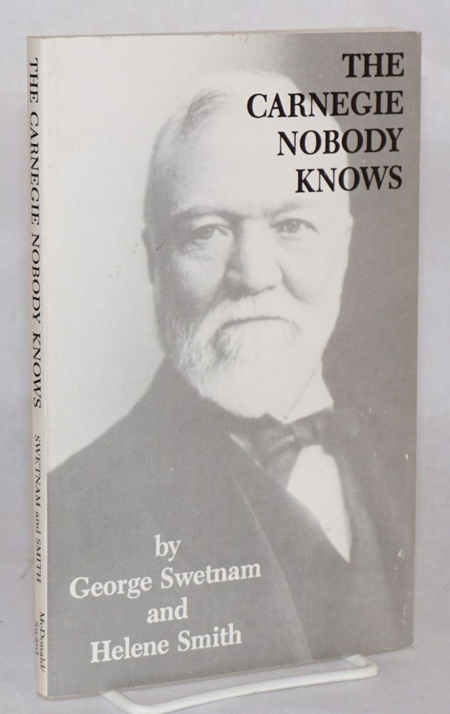 The Carnegie Nobody Knows. George Swetnam, Helene Smith.