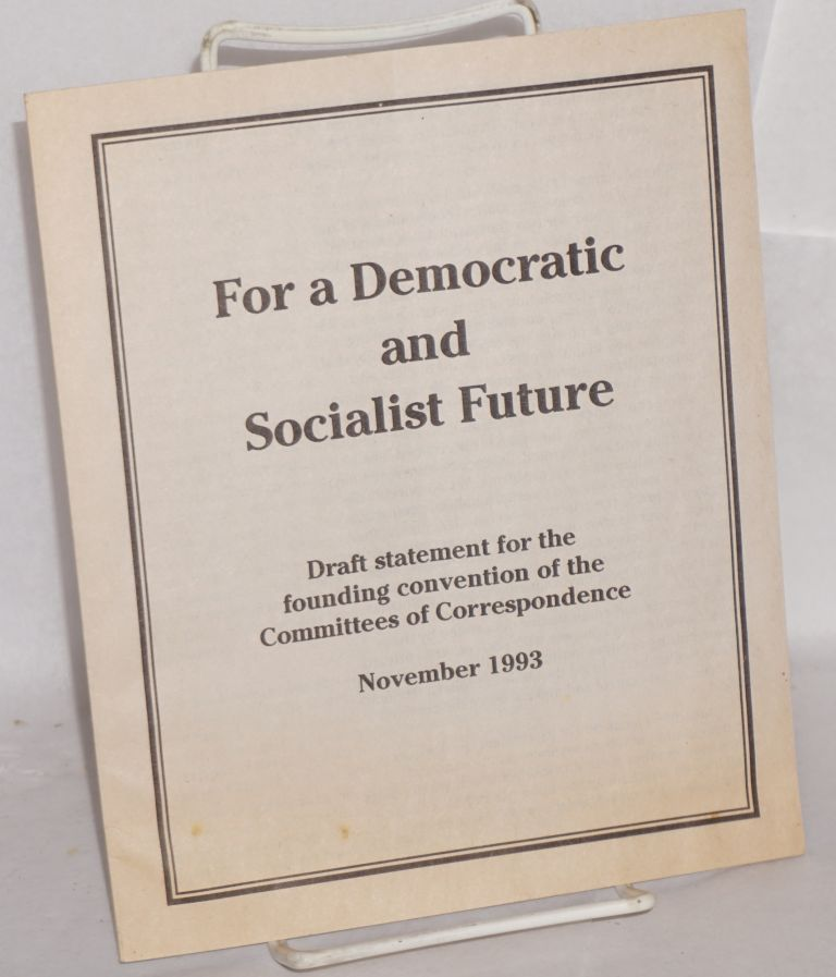 For a democratic and socialist future. Draft statement for the founding convention of the Committees of Correspondence. Committees of Correspondence.