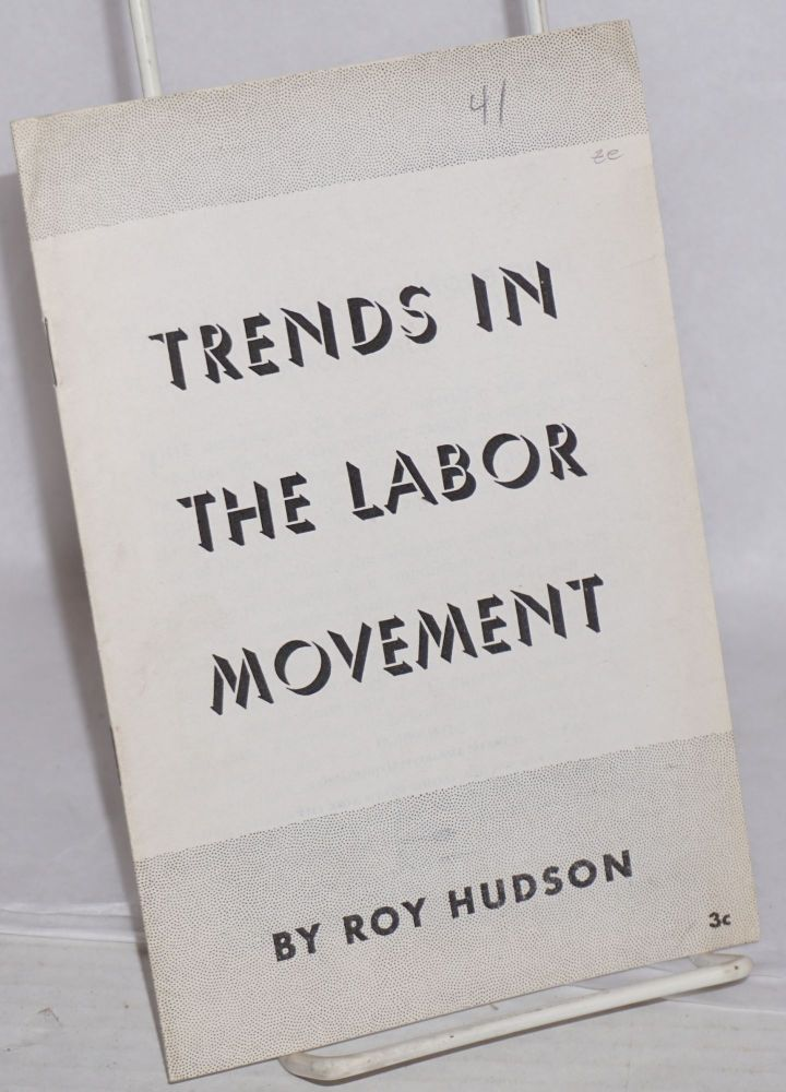 Trends in the labor movement. Roy Hudson.