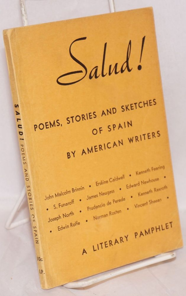 Salud! poems, stories and sketches of Spain by American writers, a literary pamphlet. Alan Calmer, , James Neugass, Kenneth Fearing, Norman Rosten, Kenneth Rexroth, Edwin Rolfe, Erskine Caldwell.